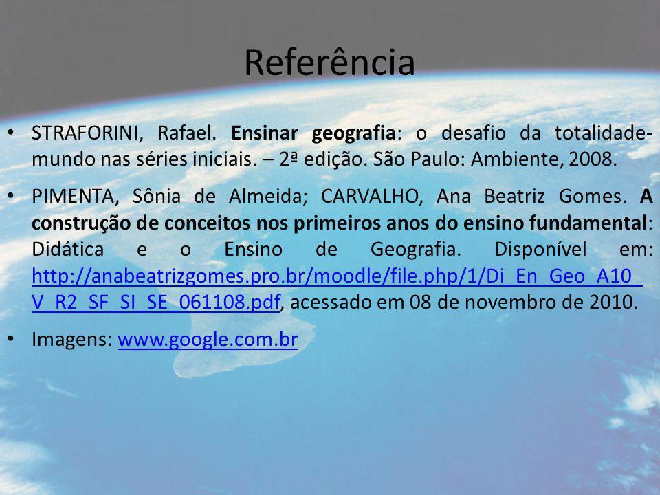 Referência STRAFORINI, Rafael. Ensinar geografia: o desafio da totalidade- mundo nas séries iniciais. – 2ª edição. São Paulo: Ambiente, 2008.