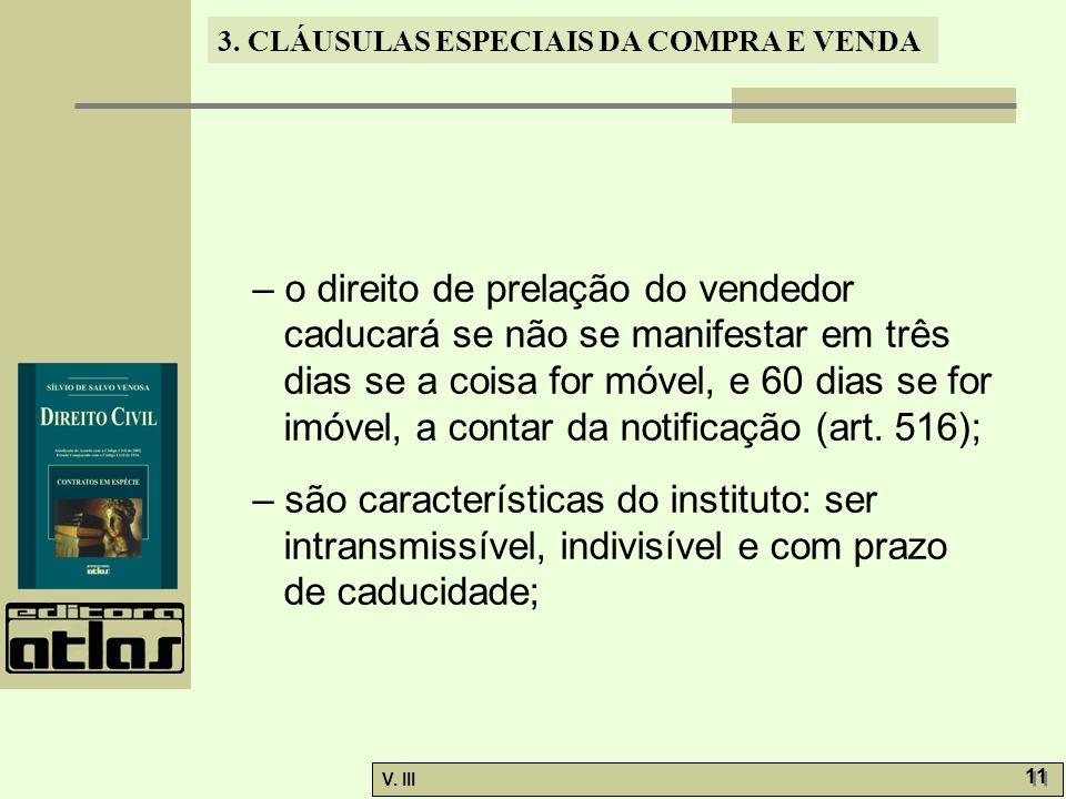 – o direito de prelação do vendedor caducará se não se manifestar em três dias se a coisa for móvel, e 60 dias se for imóvel, a contar da notificação (art. 516);