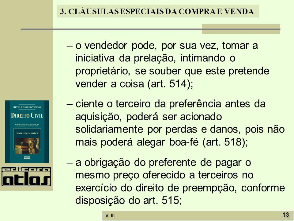 – o vendedor pode, por sua vez, tomar a iniciativa da prelação, intimando o proprietário, se souber que este pretende vender a coisa (art. 514);