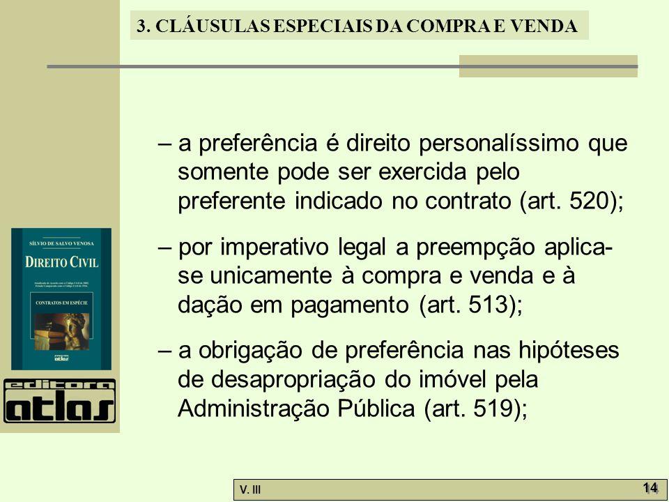– a preferência é direito personalíssimo que somente pode ser exercida pelo preferente indicado no contrato (art. 520);