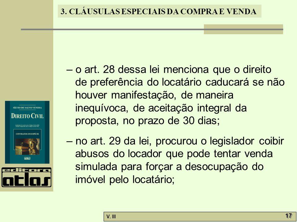 – o art. 28 dessa lei menciona que o direito de preferência do locatário caducará se não houver manifestação, de maneira inequívoca, de aceitação integral da proposta, no prazo de 30 dias;