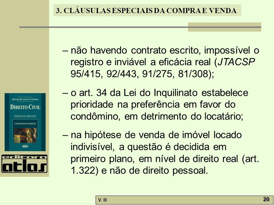– não havendo contrato escrito, impossível o registro e inviável a eficácia real (JTACSP 95/415, 92/443, 91/275, 81/308);