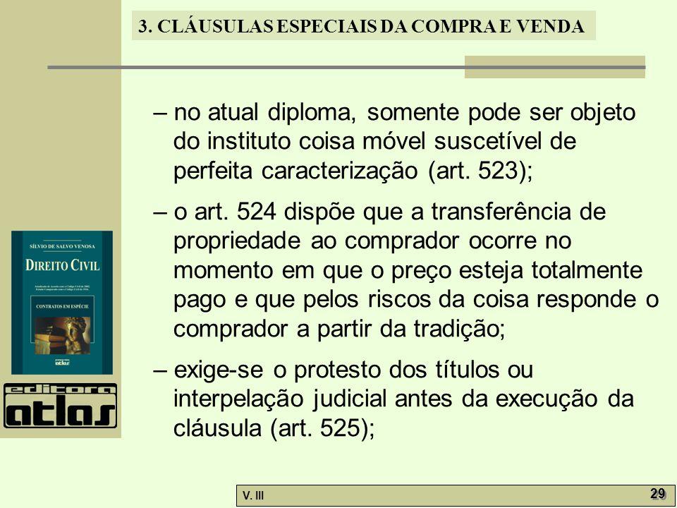 – no atual diploma, somente pode ser objeto do instituto coisa móvel suscetível de perfeita caracterização (art. 523);