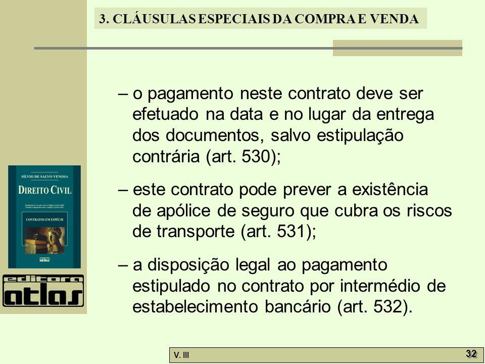 – o pagamento neste contrato deve ser efetuado na data e no lugar da entrega dos documentos, salvo estipulação contrária (art. 530);
