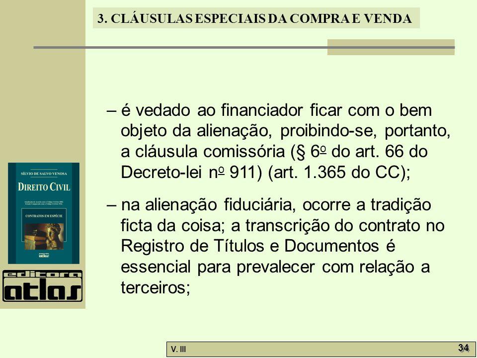 – é vedado ao financiador ficar com o bem objeto da alienação, proibindo-se, portanto, a cláusula comissória (§ 6o do art. 66 do Decreto-lei no 911) (art. 1.365 do CC);