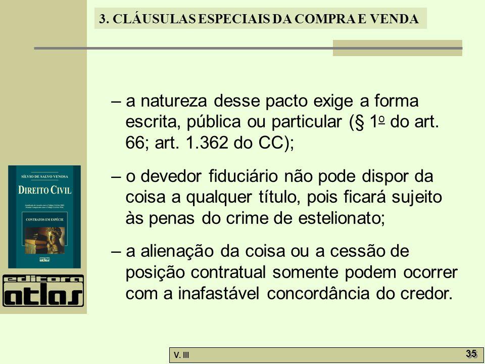 – a natureza desse pacto exige a forma escrita, pública ou particular (§ 1o do art. 66; art. 1.362 do CC);