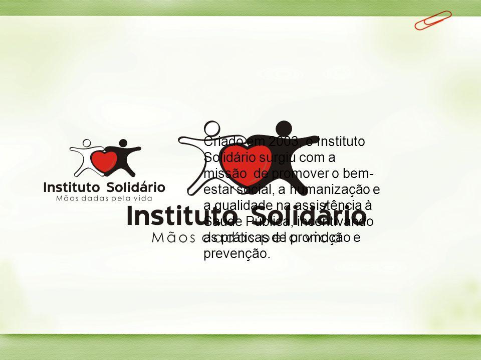 Criado em 2003, o Instituto Solidário surgiu com a missão de promover o bem-estar social, a humanização e a qualidade na assistência à Saúde Pública, incentivando as práticas de promoção e prevenção.