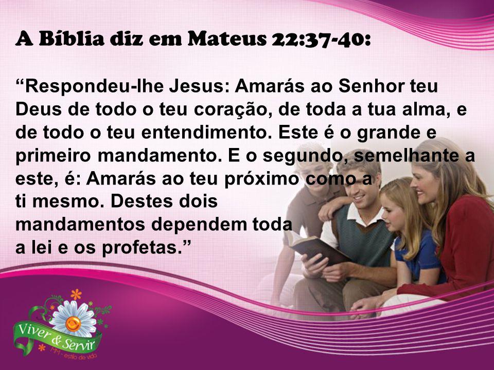 A Bíblia diz em Mateus 22:37-40: