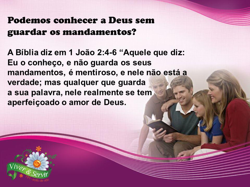 Podemos conhecer a Deus sem guardar os mandamentos