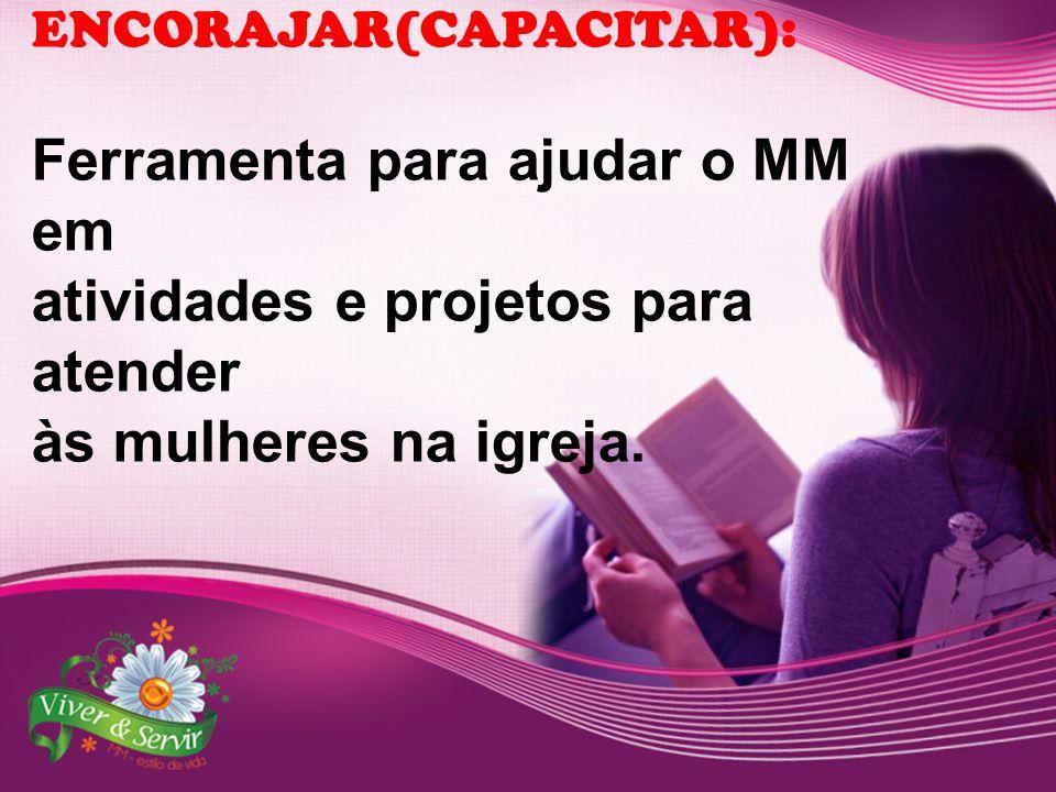 ENCORAJAR(CAPACITAR): Ferramenta para ajudar o MM em atividades e projetos para atender às mulheres na igreja.