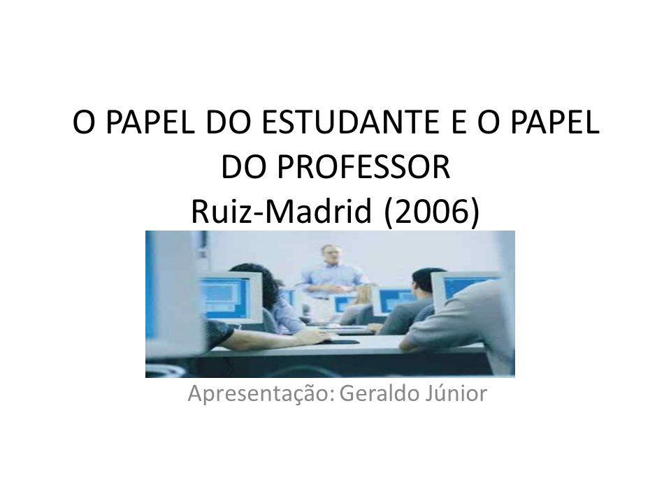O PAPEL DO ESTUDANTE E O PAPEL DO PROFESSOR Ruiz-Madrid (2006)