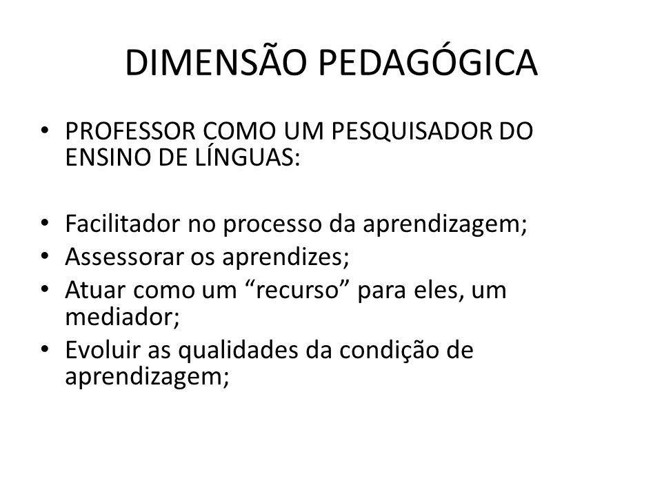 DIMENSÃO PEDAGÓGICA PROFESSOR COMO UM PESQUISADOR DO ENSINO DE LÍNGUAS: Facilitador no processo da aprendizagem;