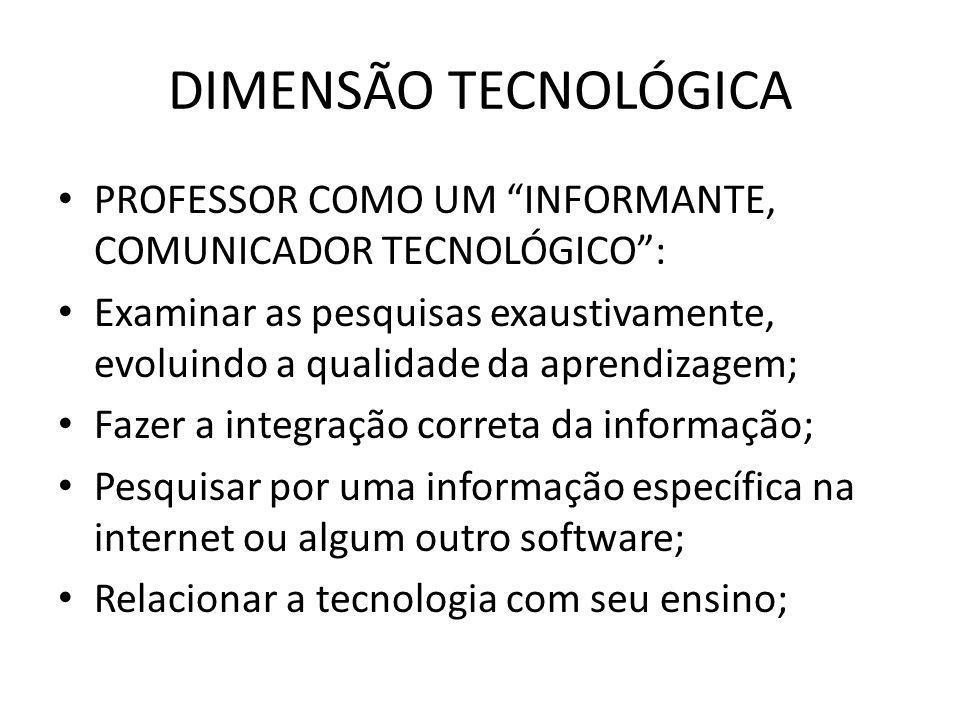 DIMENSÃO TECNOLÓGICA PROFESSOR COMO UM INFORMANTE, COMUNICADOR TECNOLÓGICO :