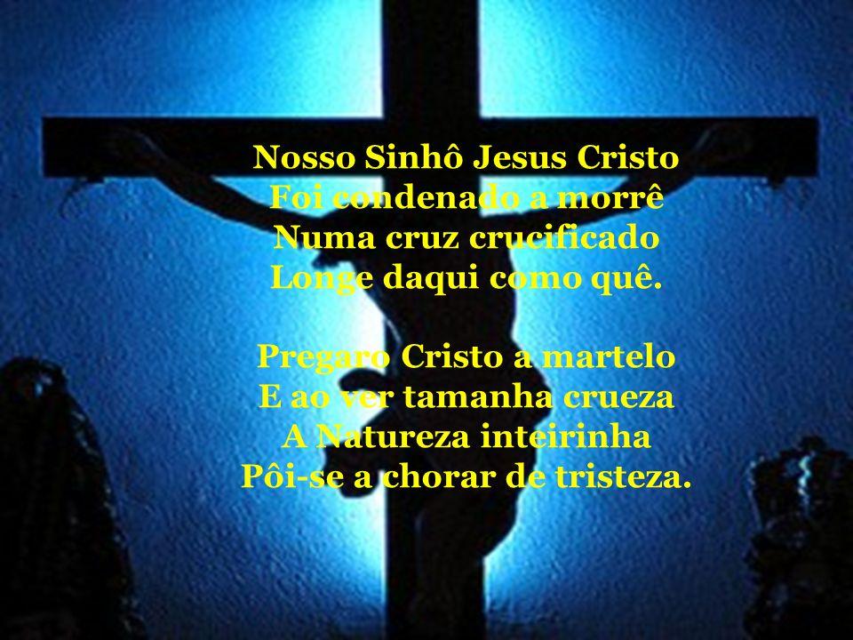 Nosso Sinhô Jesus Cristo Foi condenado a morrê Numa cruz crucificado