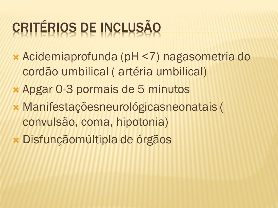 Critérios de inclusão Acidemiaprofunda (pH <7) nagasometria do cordão umbilical ( artéria umbilical)