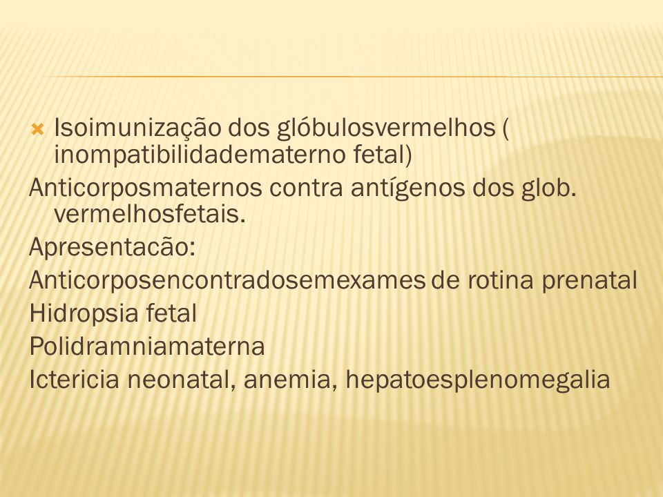 Isoimunização dos glóbulosvermelhos ( inompatibilidadematerno fetal)