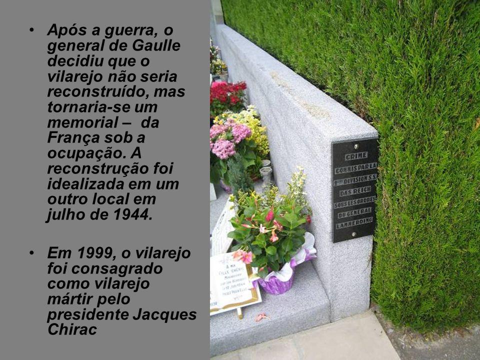 Após a guerra, o general de Gaulle decidiu que o vilarejo não seria reconstruído, mas tornaria-se um memorial – da França sob a ocupação. A reconstrução foi idealizada em um outro local em julho de 1944.