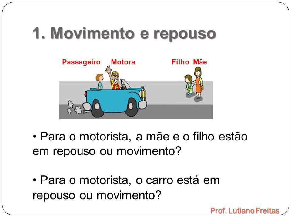 1. Movimento e repouso Passageiro Motora Filho Mãe. Para o motorista, a mãe e o filho estão em repouso ou movimento