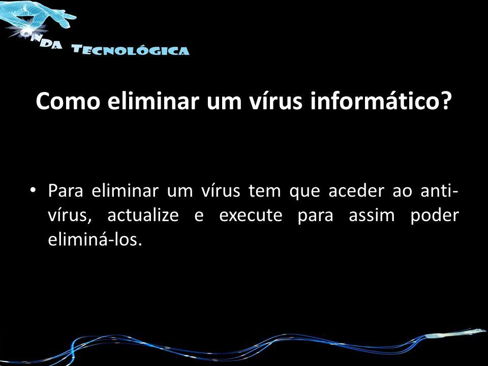 Como eliminar um vírus informático