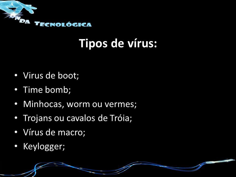 Tipos de vírus: Virus de boot; Time bomb; Minhocas, worm ou vermes;