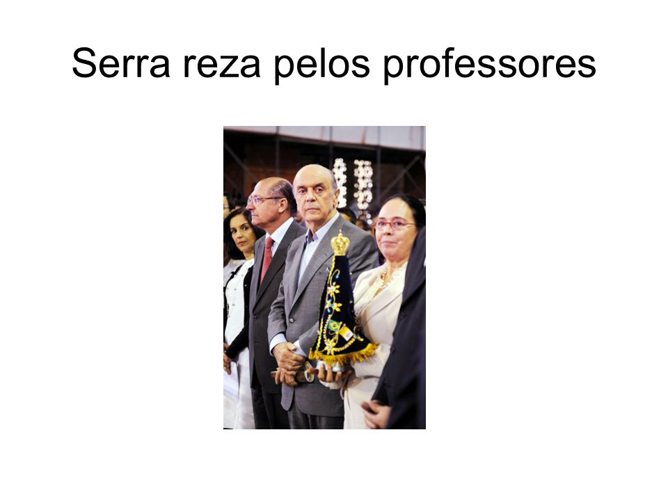 Serra reza pelos professores