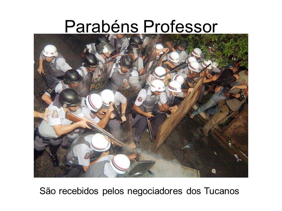 Parabéns Professor São recebidos pelos negociadores dos Tucanos