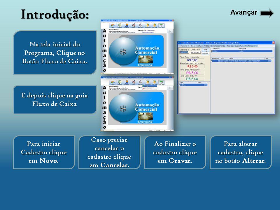 Introdução: Avançar. Na tela inicial do Programa, Clique no Botão Fluxo de Caixa. E depois clique na guia Fluxo de Caixa.