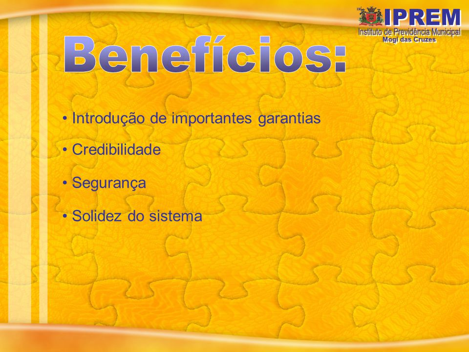 Benefícios: Introdução de importantes garantias Credibilidade