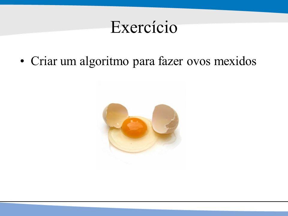 Exercício Criar um algoritmo para fazer ovos mexidos