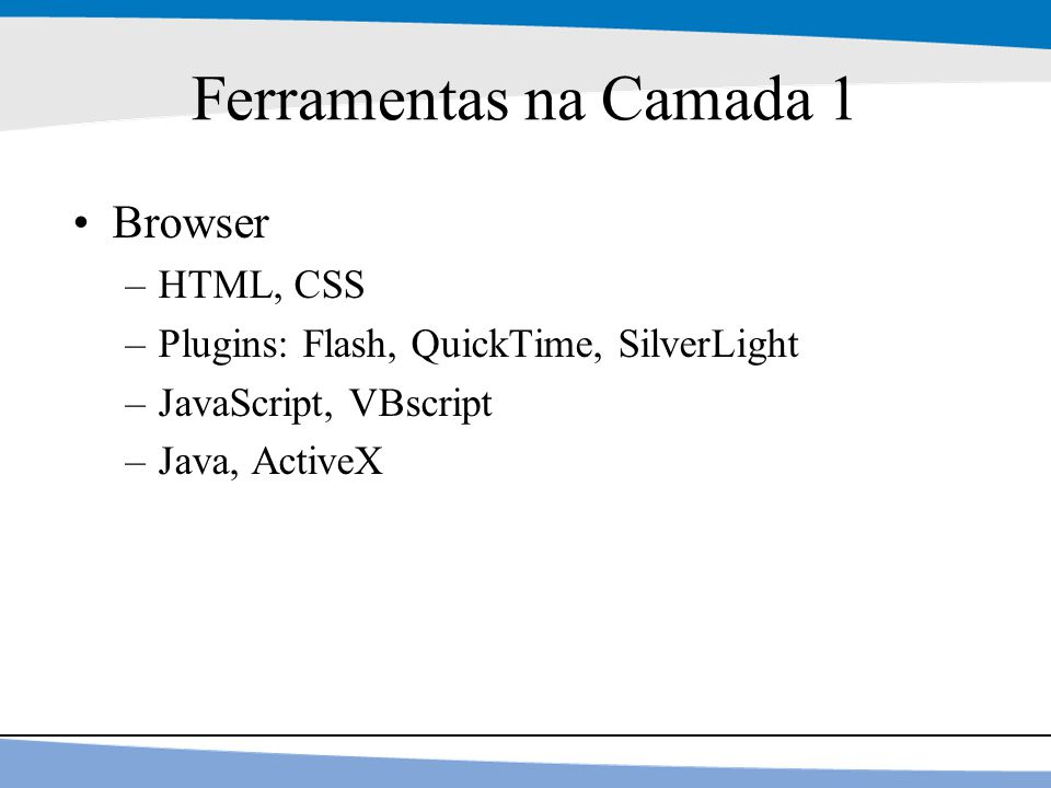 Ferramentas na Camada 1 Browser HTML, CSS