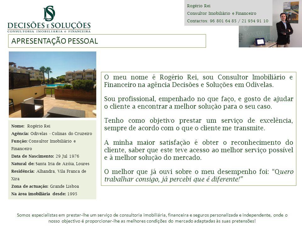 Rogério Rei Consultor Imobiliário e Financeiro. Contactos: 96 801 64 85 / 21 934 91 10. APRESENTAÇÃO PESSOAL.