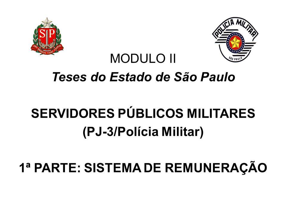 MODULO II Teses do Estado de São Paulo servidores públicos militares (PJ-3/Polícia Militar) 1ª PARTE: SISTEMA DE REMUNERAÇÃO