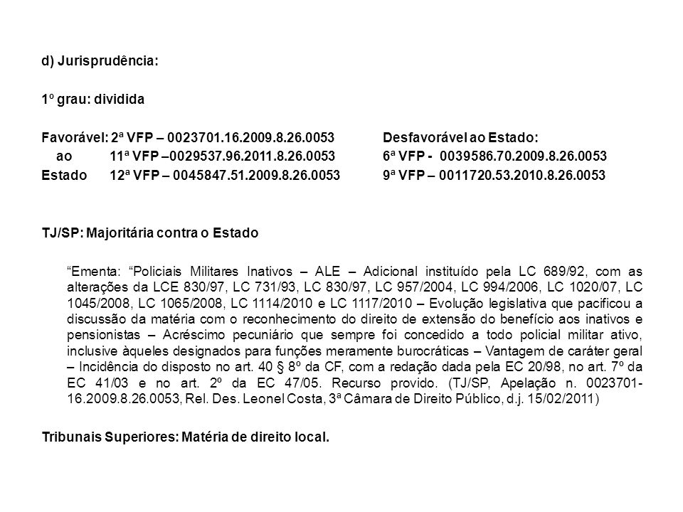 d) Jurisprudência: 1º grau: dividida Favorável: 2ª VFP – 0023701. 16