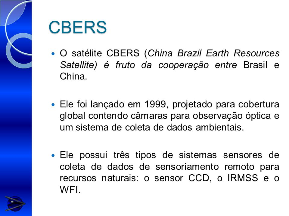 CBERS O satélite CBERS (China Brazil Earth Resources Satellite) é fruto da cooperação entre Brasil e China.