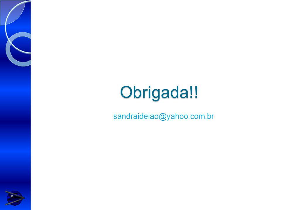 Obrigada!! sandraideiao@yahoo.com.br
