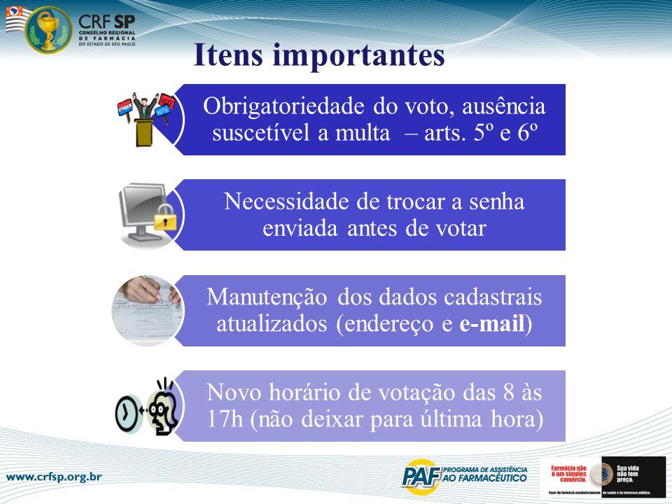 Itens importantes Obrigatoriedade do voto, ausência suscetível a multa – arts. 5º e 6º. Necessidade de trocar a senha enviada antes de votar.