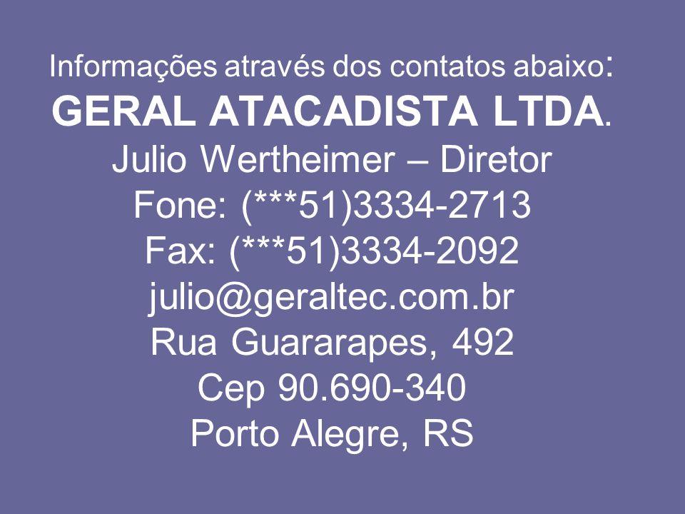 Informações através dos contatos abaixo: GERAL ATACADISTA LTDA