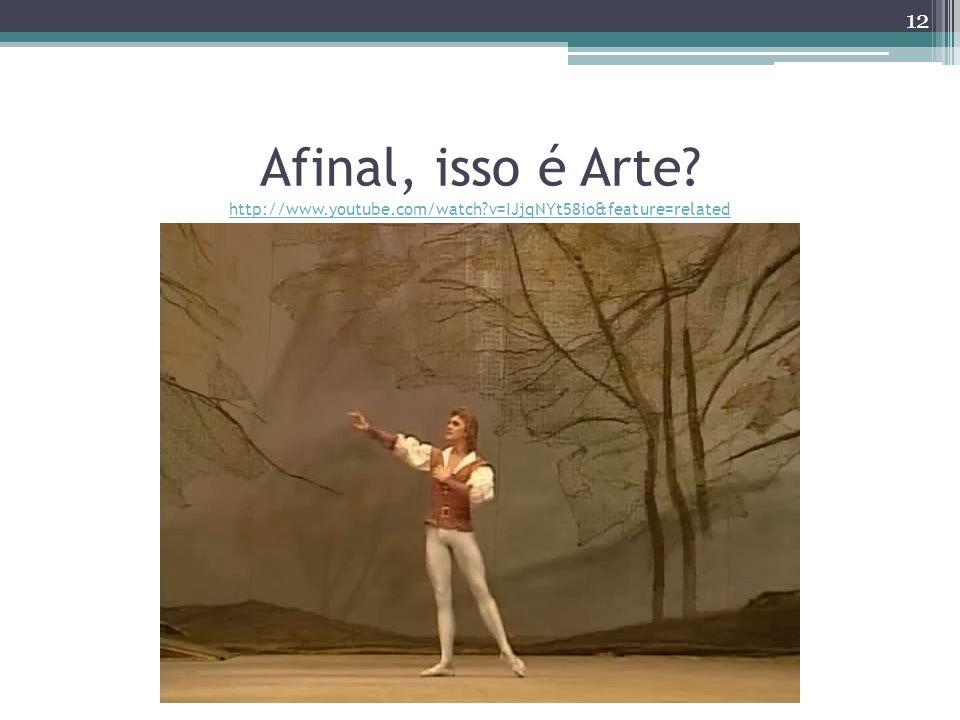 Afinal, isso é Arte. http://www. youtube. com/watch