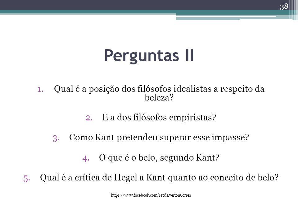 Perguntas II Qual é a posição dos filósofos idealistas a respeito da beleza E a dos filósofos empiristas