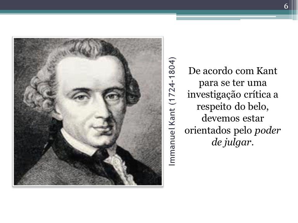 Immanuel Kant (1724-1804) De acordo com Kant para se ter uma investigação crítica a respeito do belo, devemos estar orientados pelo poder de julgar.
