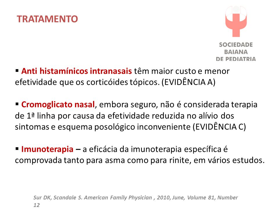 TRATAMENTO Anti histamínicos intranasais têm maior custo e menor efetividade que os corticóides tópicos. (EVIDÊNCIA A)