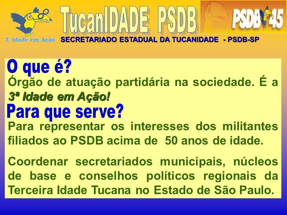 TucanIDADE PSDB SECRETARIADO ESTADUAL DA TUCANIDADE - PSDB-SP. Órgão de atuação partidária na sociedade. É a 3ª Idade em Ação!