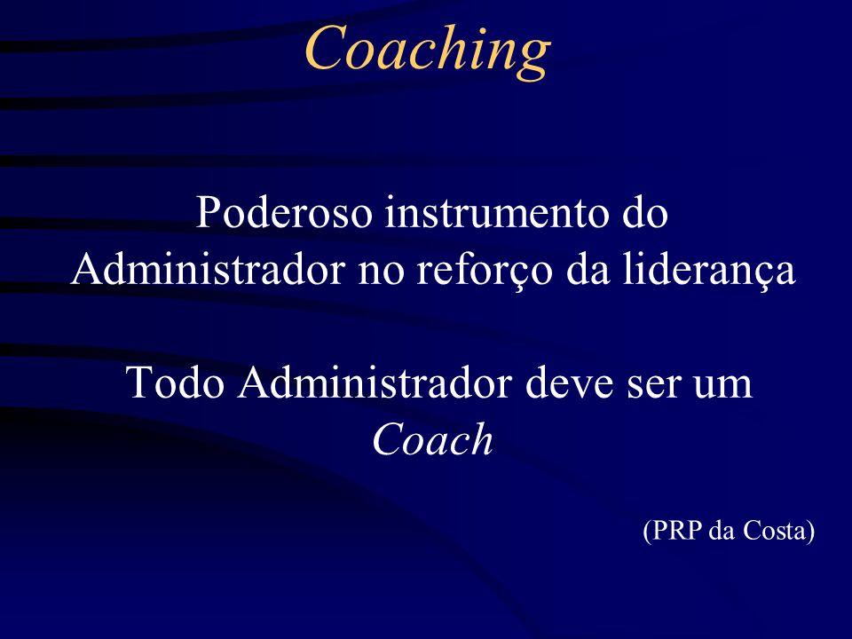 Coaching Poderoso instrumento do Administrador no reforço da liderança Todo Administrador deve ser um Coach.