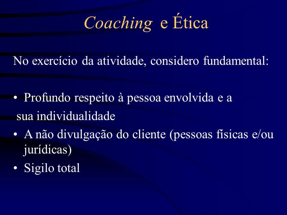Coaching e Ética No exercício da atividade, considero fundamental: