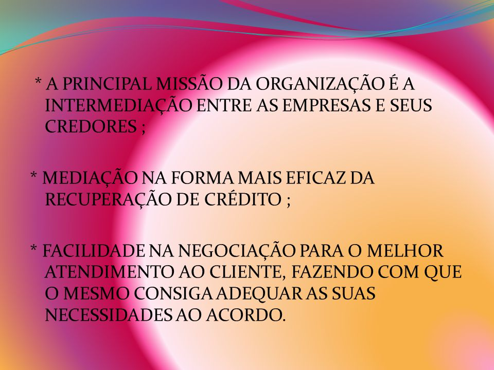 * A PRINCIPAL MISSÃO DA ORGANIZAÇÃO É A INTERMEDIAÇÃO ENTRE AS EMPRESAS E SEUS CREDORES ;
