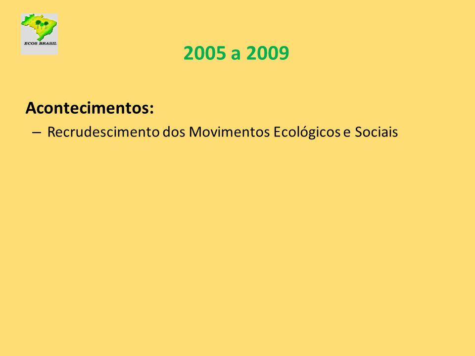 2005 a 2009 Acontecimentos: Recrudescimento dos Movimentos Ecológicos e Sociais
