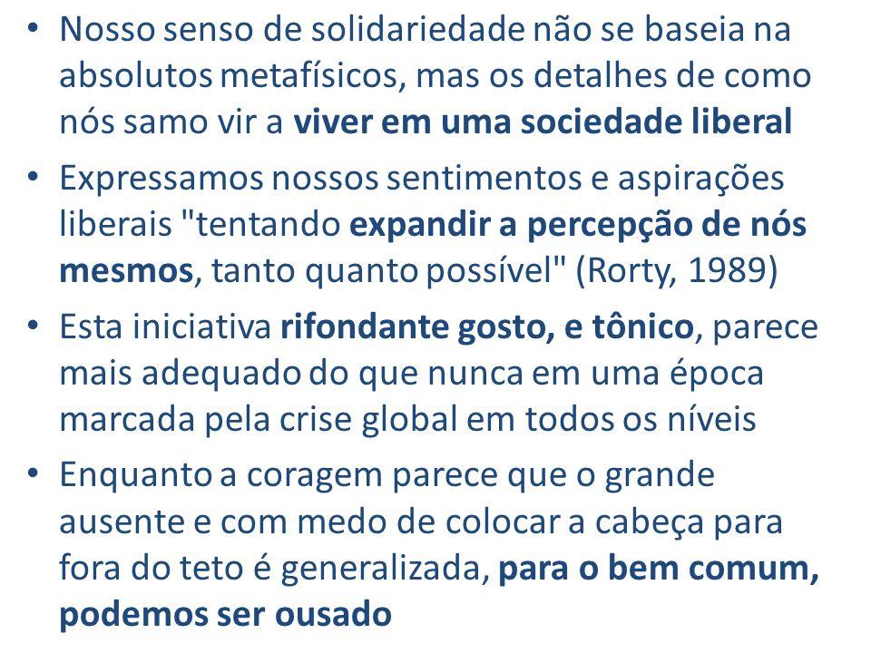 Nosso senso de solidariedade não se baseia na absolutos metafísicos, mas os detalhes de como nós samo vir a viver em uma sociedade liberal