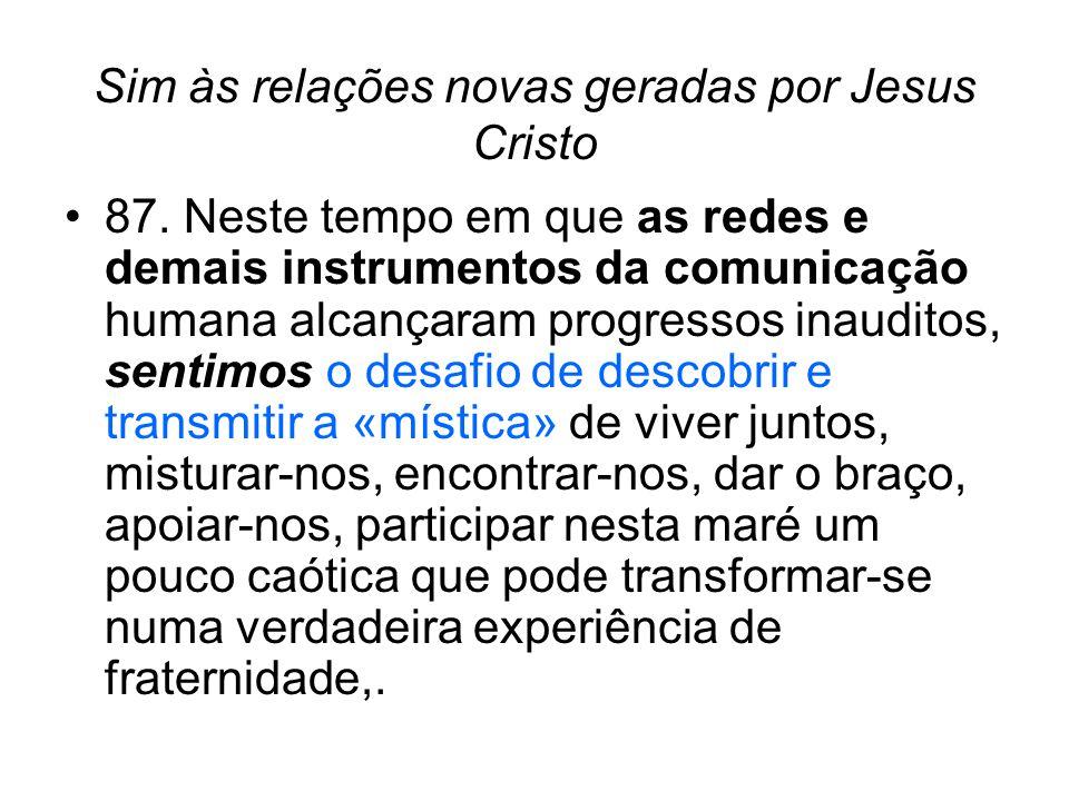 Sim às relações novas geradas por Jesus Cristo