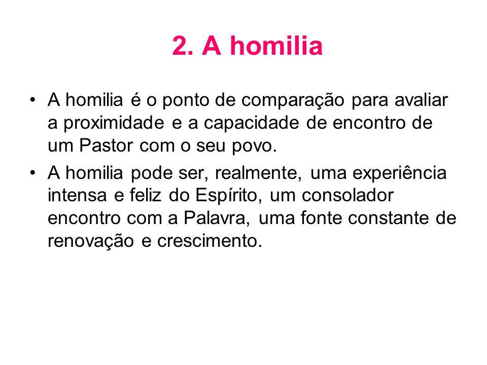 2. A homilia A homilia é o ponto de comparação para avaliar a proximidade e a capacidade de encontro de um Pastor com o seu povo.