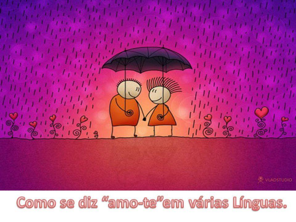"""Como Se Diz """"amo-te""""em Várias Línguas."""